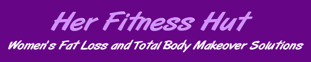 Her Fitness Hut - Women's Fat Loss and Weight Loss